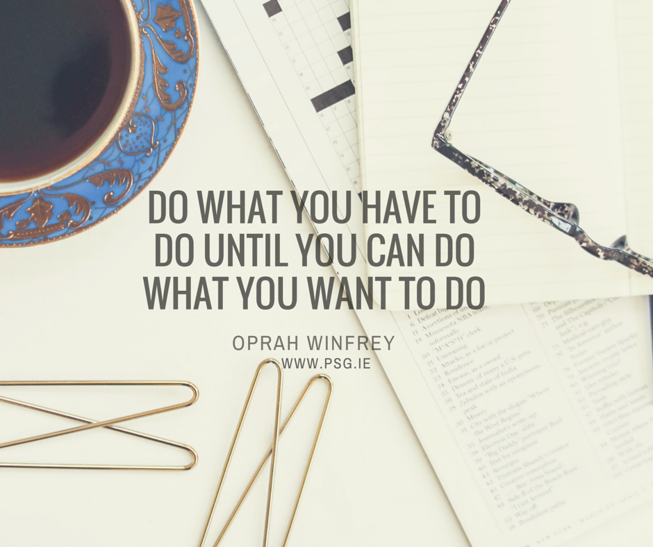 Do what you have to do until you can do