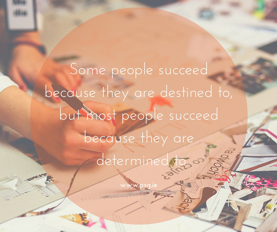 Some people succeed because they are destined to, but most people succeed because they are determined to