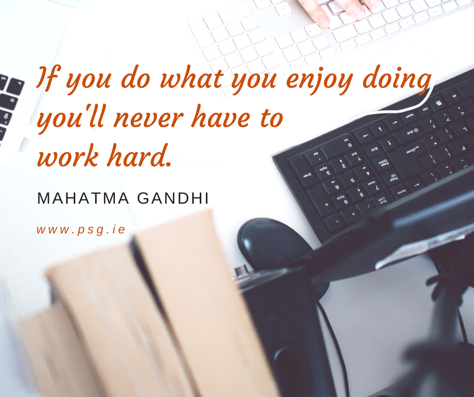 If you do what you enjoy doing you'll never have to work hard. (2)