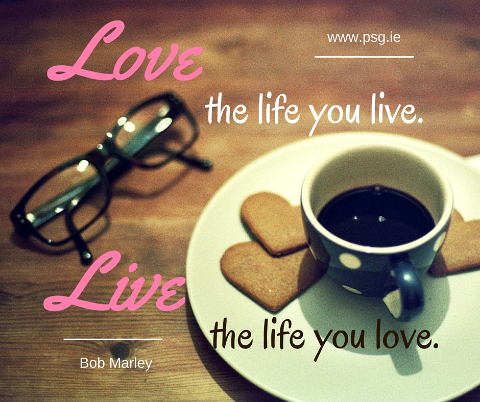 Love the life you live. Live the life you love. (2)